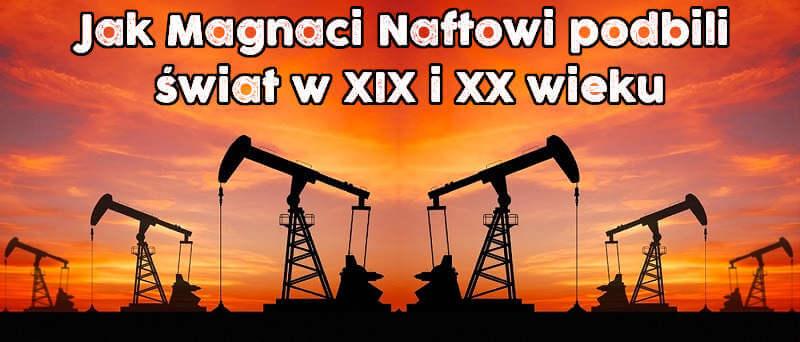 Jak Magnaci Naftowi podbili świat w XIX i XX wieku