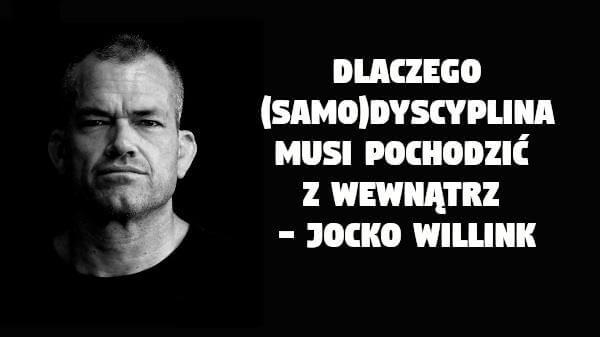 Dyscyplina musi pochodzić z wewnątrz - Jocko Willink
