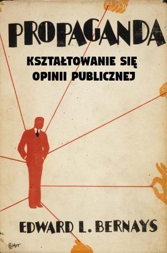 Organizowanie Chaosu – Edward Bernays (Propaganda, 1928)